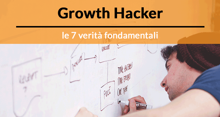 Growth Hacker: le 7 verità fondamentali