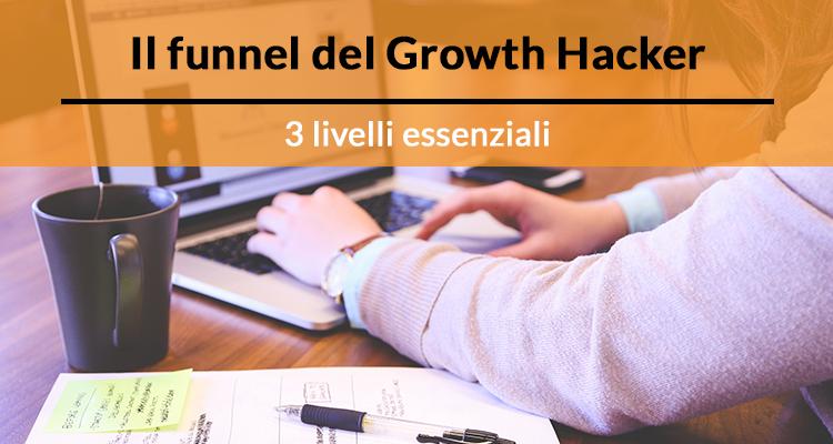 Il funnel del Growth Hacker: 3 livelli essenziali